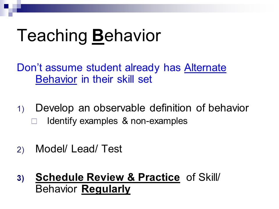 Teaching Behavior Don't assume student already has Alternate Behavior in their skill set 1) Develop an observable definition of behavior  Identify ex