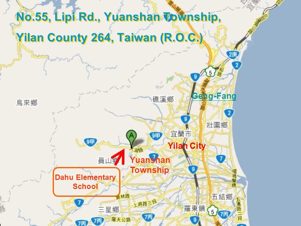 Yilan City Yuanshan Township No.55, Lipi Rd., Yuanshan Township, Yilan County 264, Taiwan (R.O.C.) Dahu Elementary School Geng-Fang