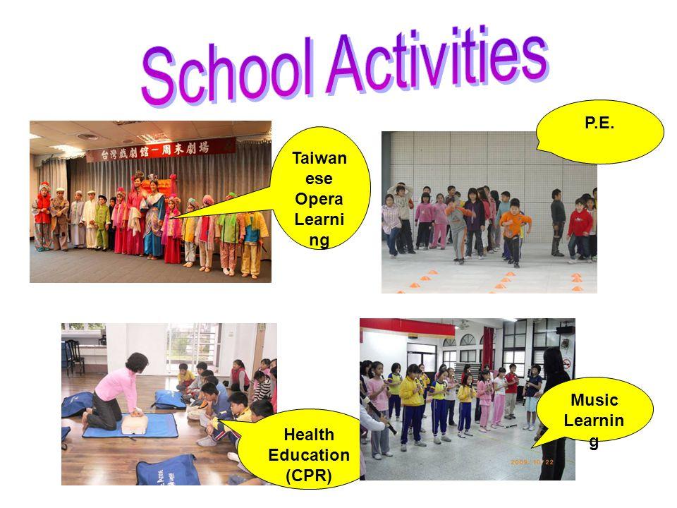 Taiwan ese Opera Learni ng P.E. Health Education (CPR) Music Learnin g