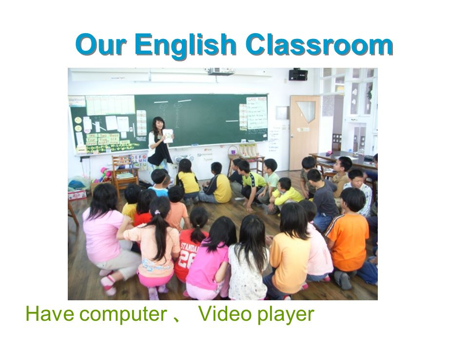 Our English Classroom Have computer 、 Video player