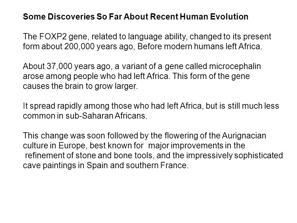Some Discoveries So Far About Recent Human Evolution The FOXP2 gene, related to language ability, changed to its present form about 200,000 years ago, Before modern humans left Africa.