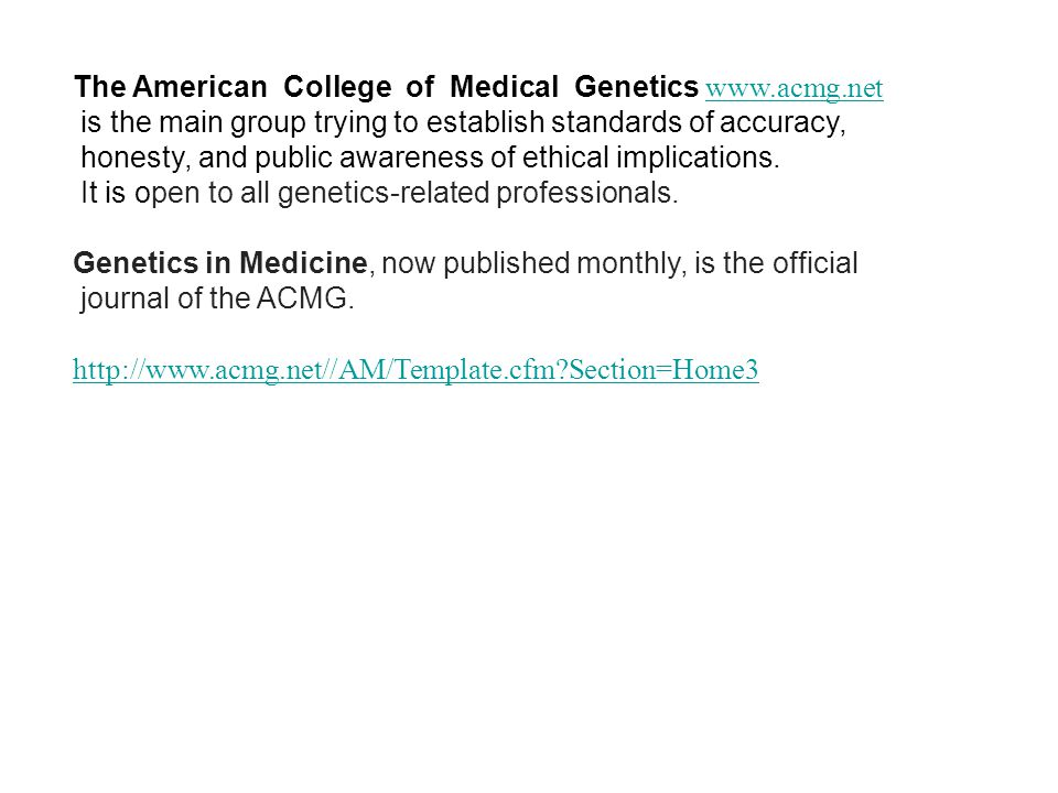 The American College of Medical Genetics www.acmg.net www.acmg.net is the main group trying to establish standards of accuracy, honesty, and public awareness of ethical implications.