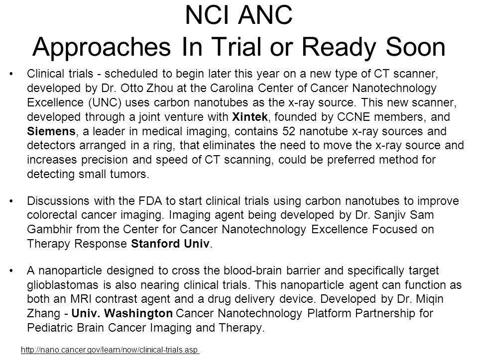 Clinical trials - scheduled to begin later this year on a new type of CT scanner, developed by Dr.