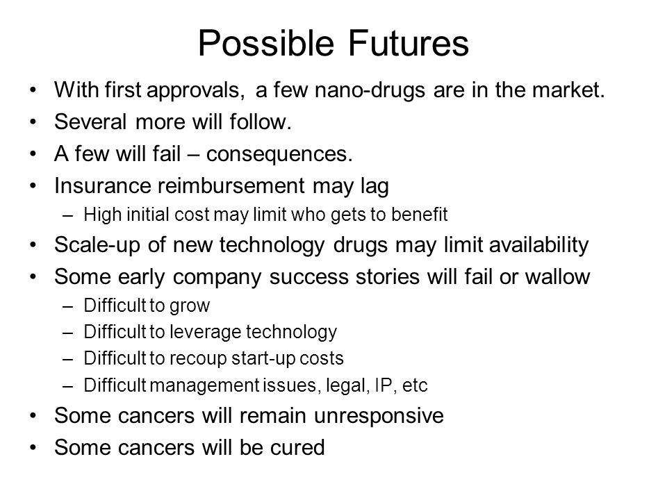 Possible Futures With first approvals, a few nano-drugs are in the market.