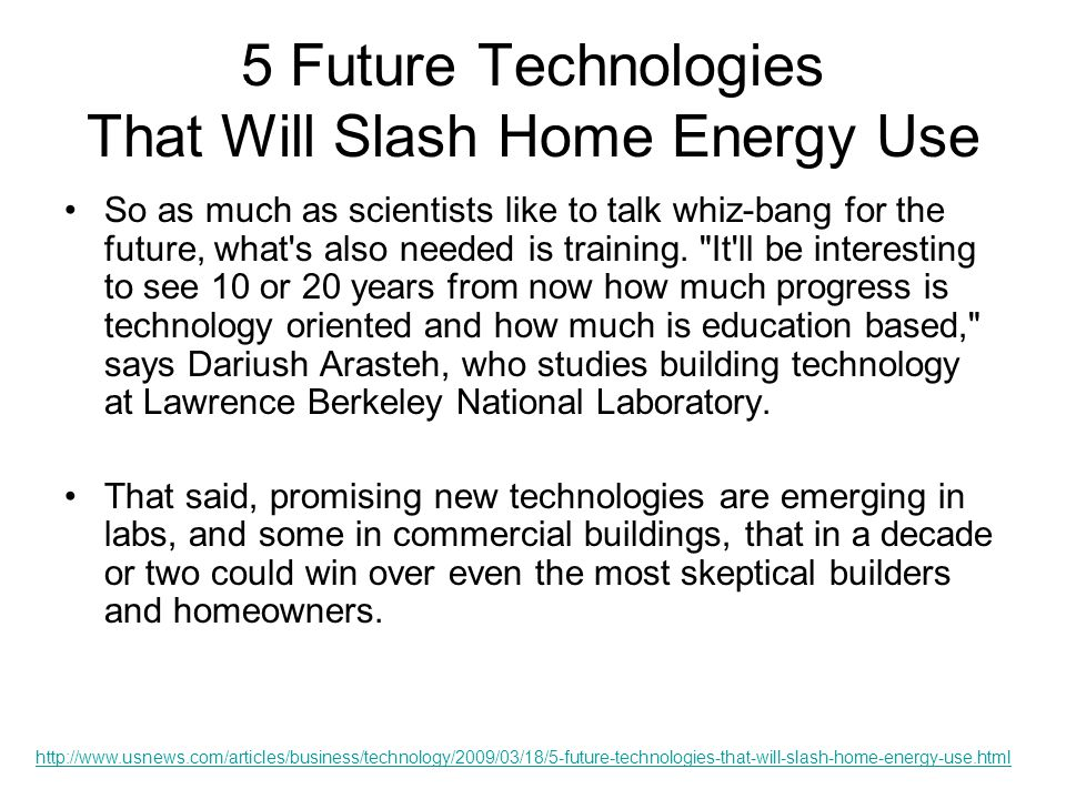 5 Future Technologies That Will Slash Home Energy Use Brighter bulbs continued They ve already become popular in some commercial settings, particularly where lights burn 24-7—such as the freezer at an all-night Wal-Mart.