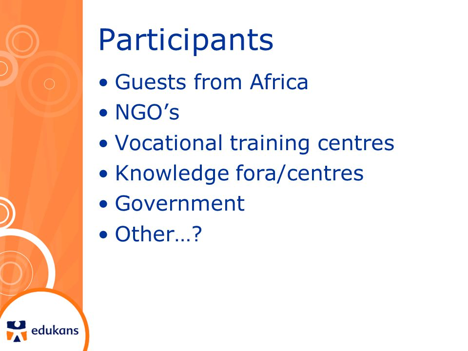 Participants Guests from Africa NGO's Vocational training centres Knowledge fora/centres Government Other…?