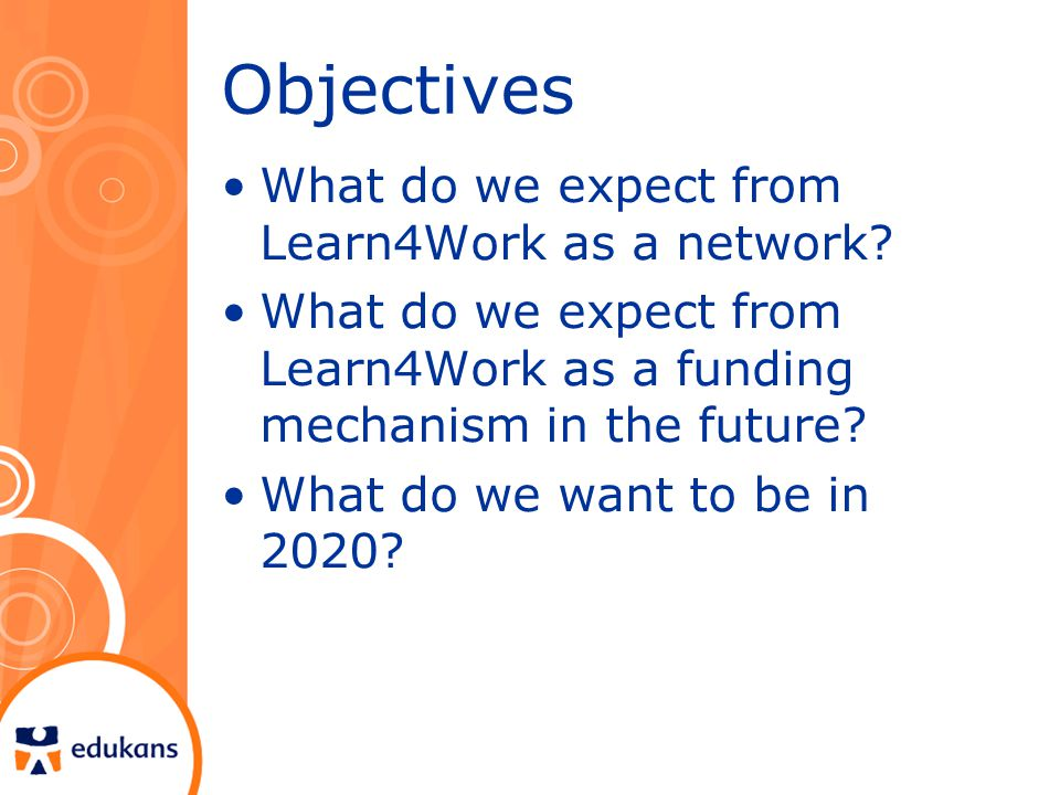 Objectives What do we expect from Learn4Work as a network.