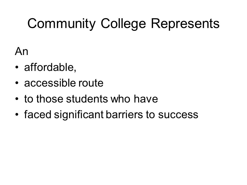 Community College Represents An affordable, accessible route to those students who have faced significant barriers to success