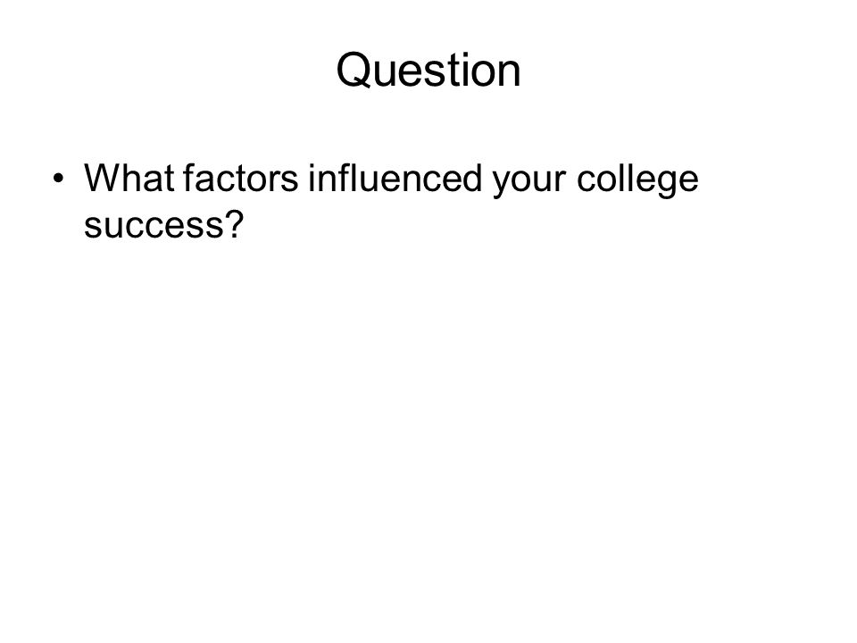 Question What factors influenced your college success