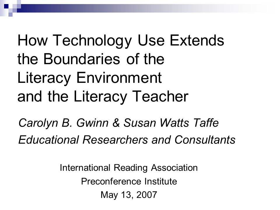 How Technology Use Extends the Boundaries of the Literacy Environment and the Literacy Teacher Carolyn B.