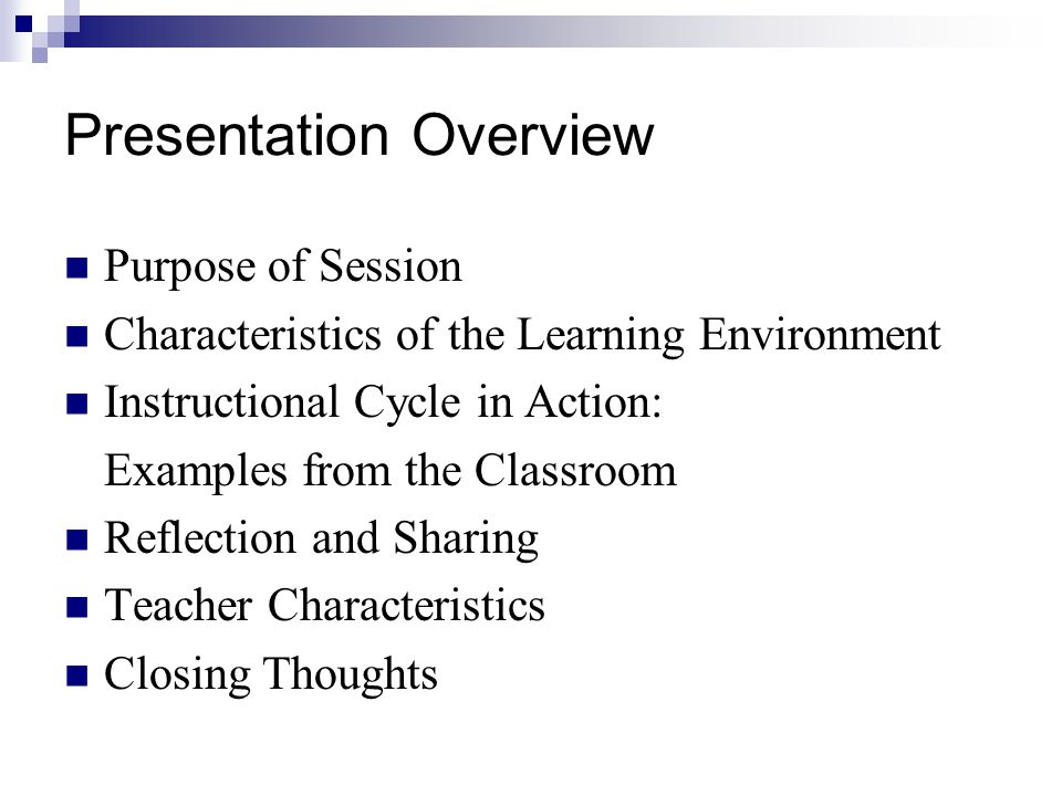 Presentation Overview Purpose of Session Characteristics of the Learning Environment Instructional Cycle in Action: Examples from the Classroom Reflection and Sharing Teacher Characteristics Closing Thoughts