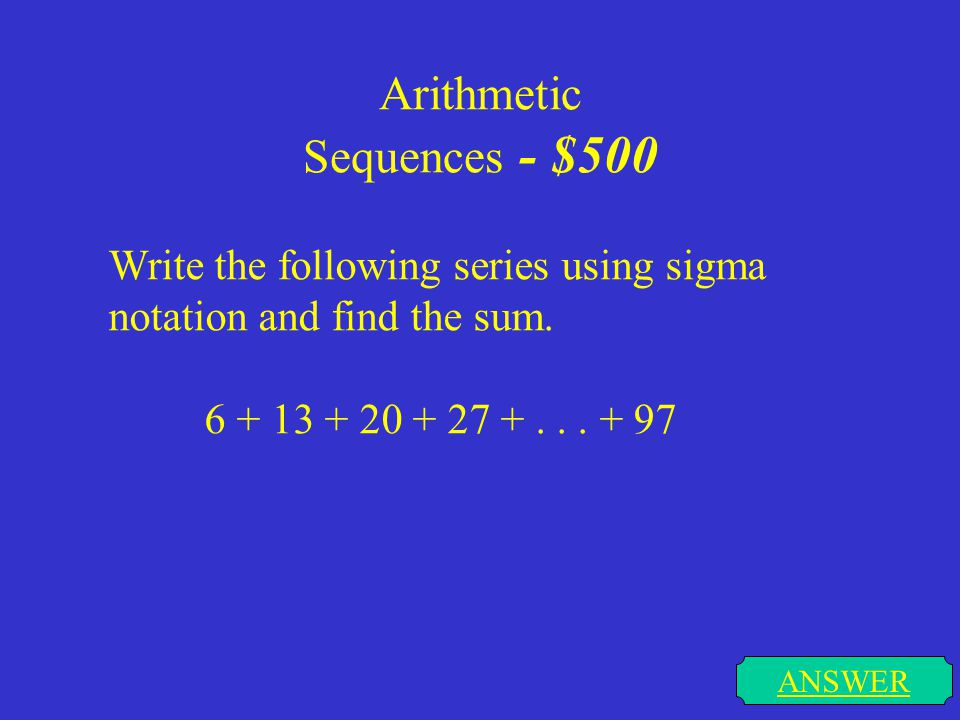 Arithmetic Sequences - $400 ANSWER Find out which term number is associated with the given value in the indicated sequence. 101 in the sequence with a