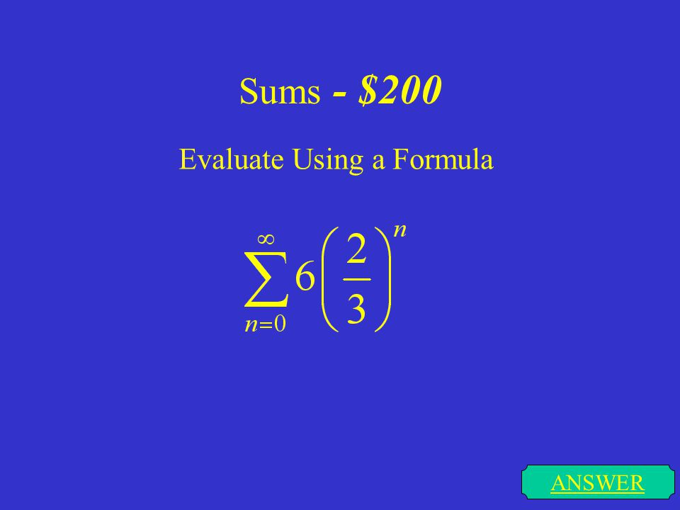Sums - $100 ANSWER Evaluate Using a Formula