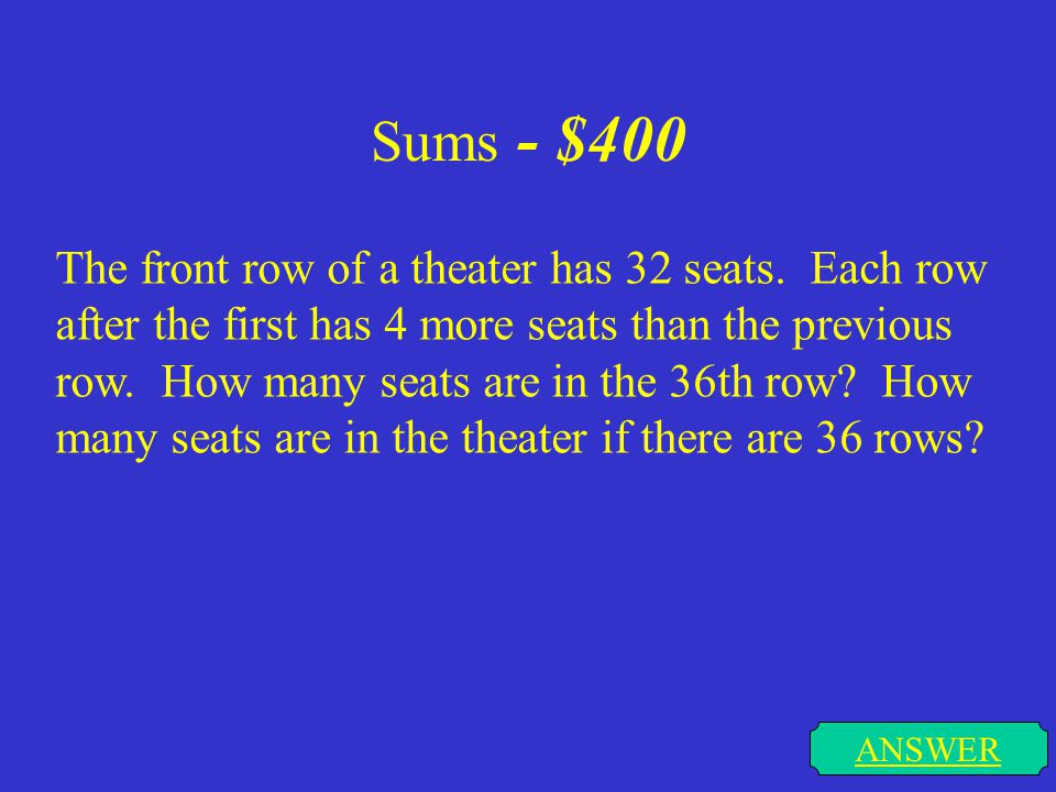 Sums - $300 ANSWER Find a 1 for the series where S 7 = 2188, r = -3.