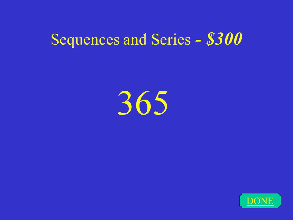 Sequences and Series - $200 DONE