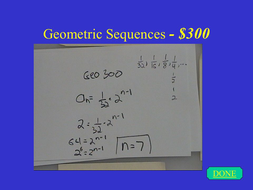 Geometric Sequences - $200 DONE The initial value in a word problem is associated with the the y-intercept of the equation.