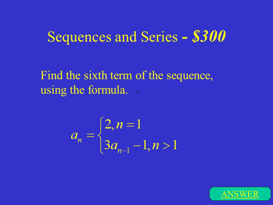 Sequences and Series - $200 ANSWER Write a recursive formula for the nth term. 25 33 41 49...