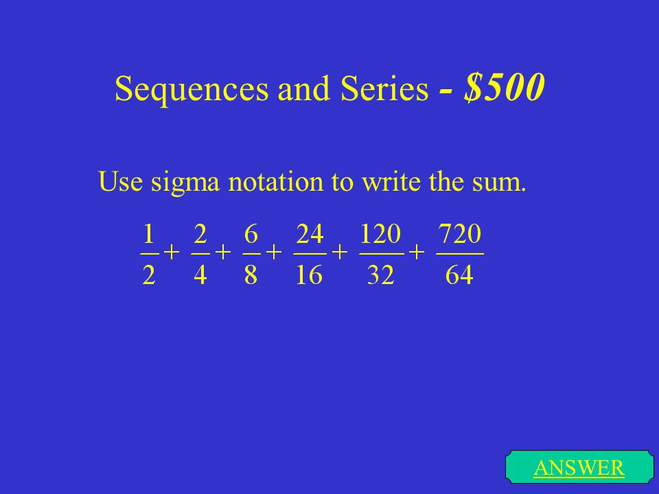 Sequences and Series - $400 ANSWER Write an explicit formula for the nth term.