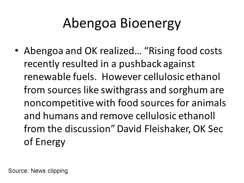 "Abengoa Bioenergy Abengoa and OK realized… ""Rising food costs recently resulted in a pushback against renewable fuels. However cellulosic ethanol from"