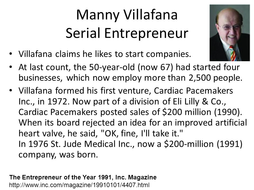 Manny Villafana Serial Entrepreneur Villafana claims he likes to start companies. At last count, the 50-year-old (now 67) had started four businesses,
