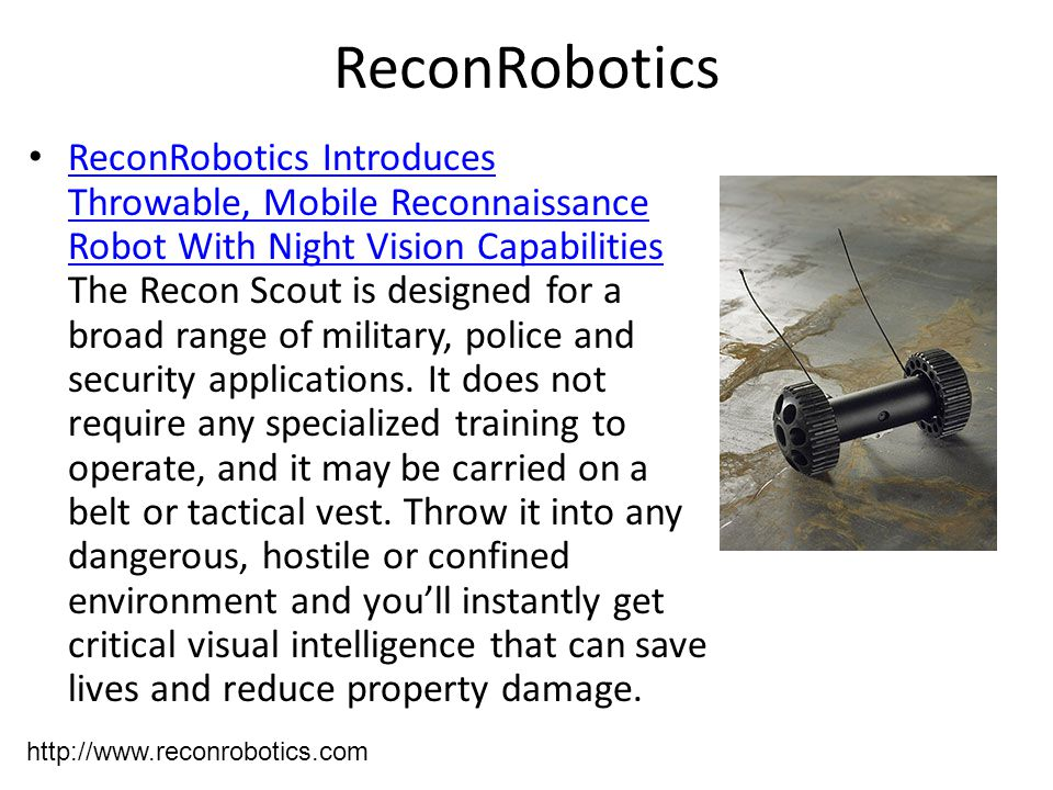 ReconRobotics ReconRobotics Introduces Throwable, Mobile Reconnaissance Robot With Night Vision Capabilities The Recon Scout is designed for a broad r