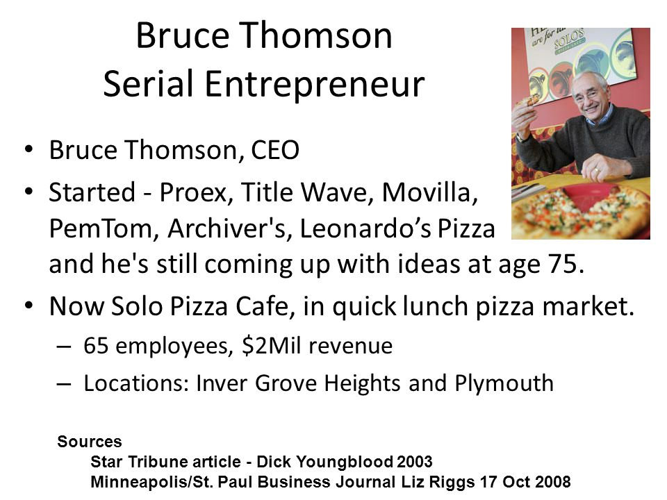 Bruce Thomson Serial Entrepreneur Bruce Thomson, CEO Started - Proex, Title Wave, Movilla, PemTom, Archiver's, Leonardo's Pizza and he's still coming