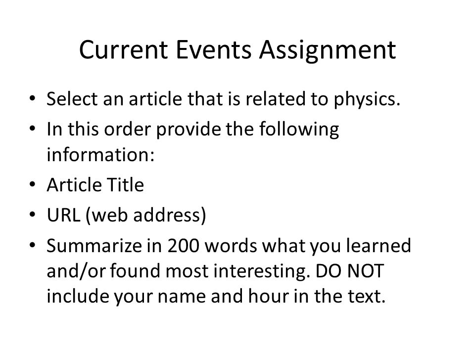 Current Events Assignment Select an article that is related to physics. In this order provide the following information: Article Title URL (web addres