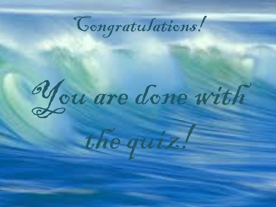 Congratulations! You are done with the quiz!