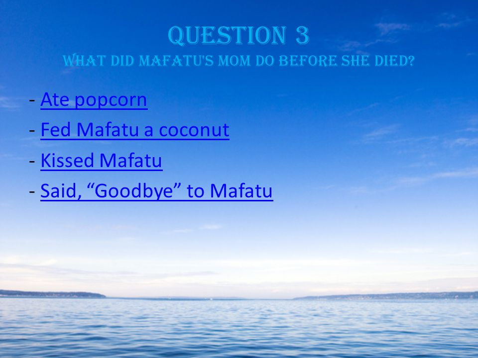 Question 3 What did Mafatu s mom do before she died.