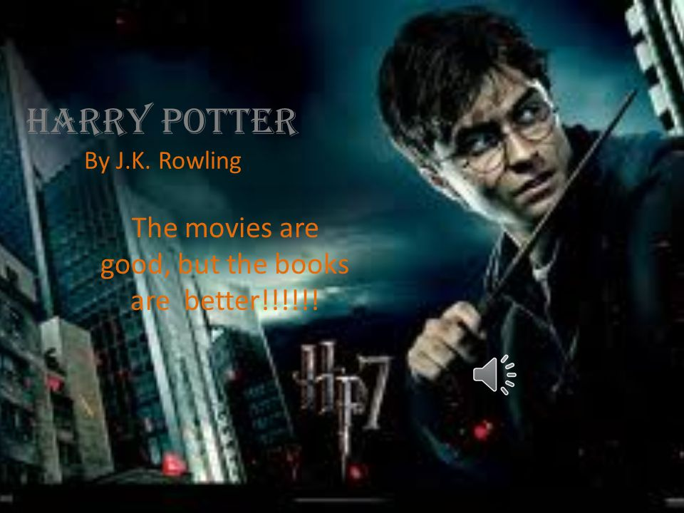 Harry Potter By J.K. Rowling The movies are good, but the books are better!!!!!!