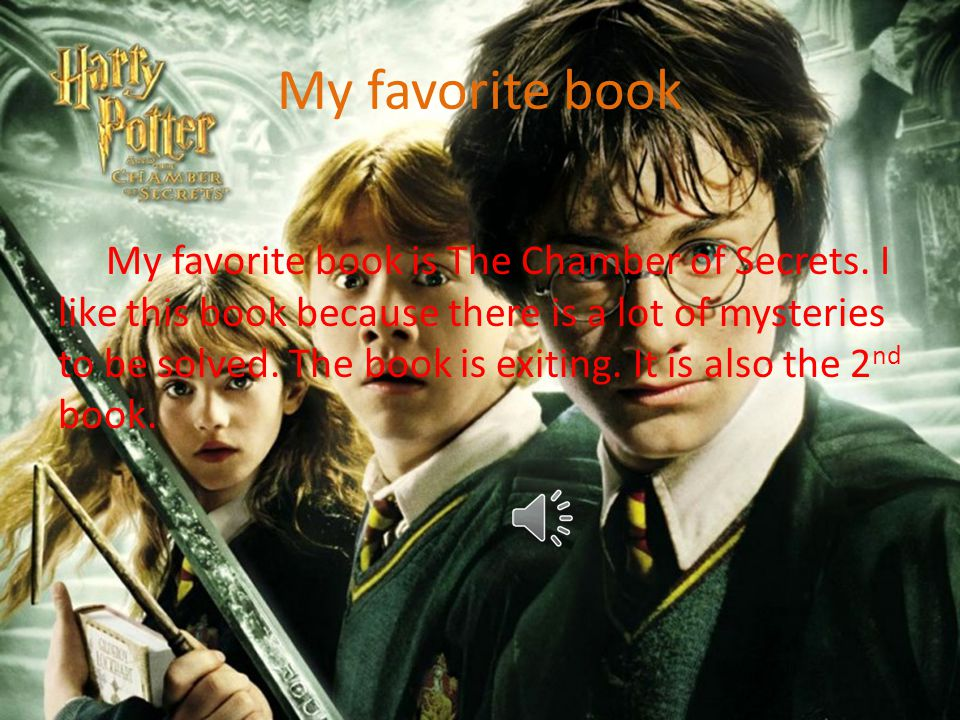 My favorite book My favorite book is The Chamber of Secrets.