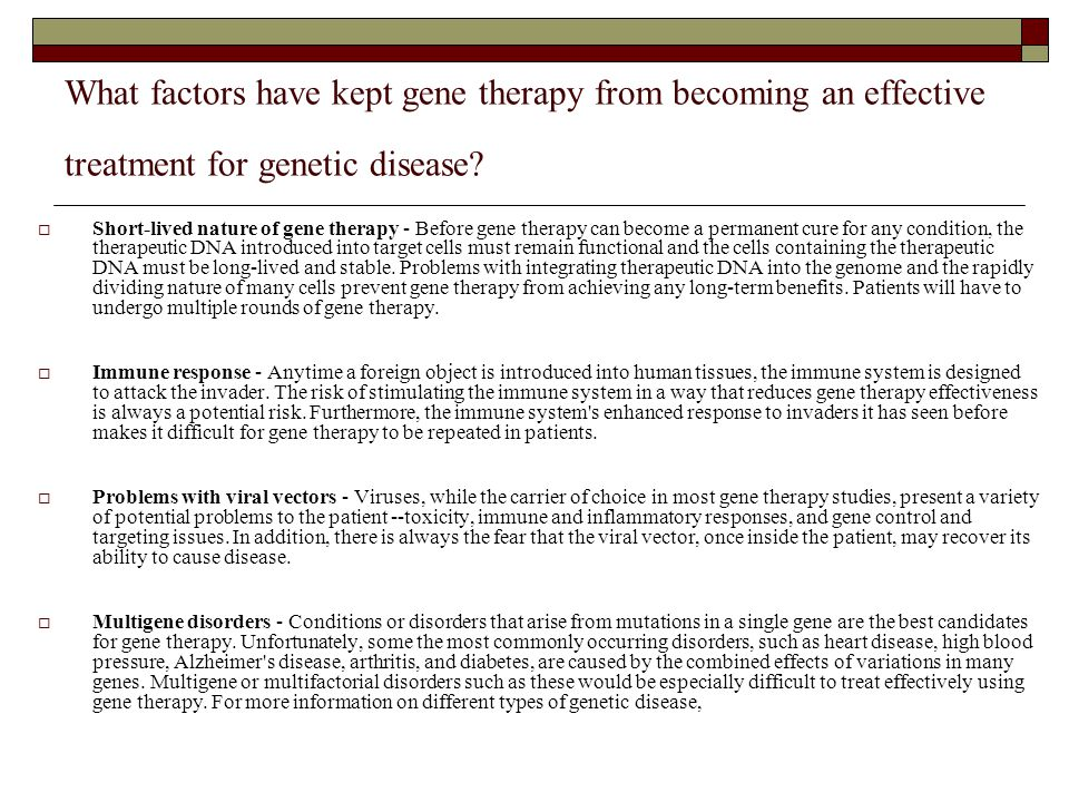 What factors have kept gene therapy from becoming an effective treatment for genetic disease?  Short-lived nature of gene therapy - Before gene thera