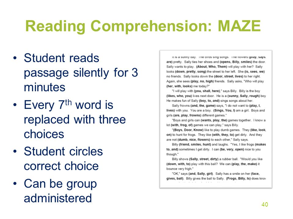 Student reads passage silently for 3 minutes Every 7 th word is replaced with three choices Student circles correct choice Can be group administered R