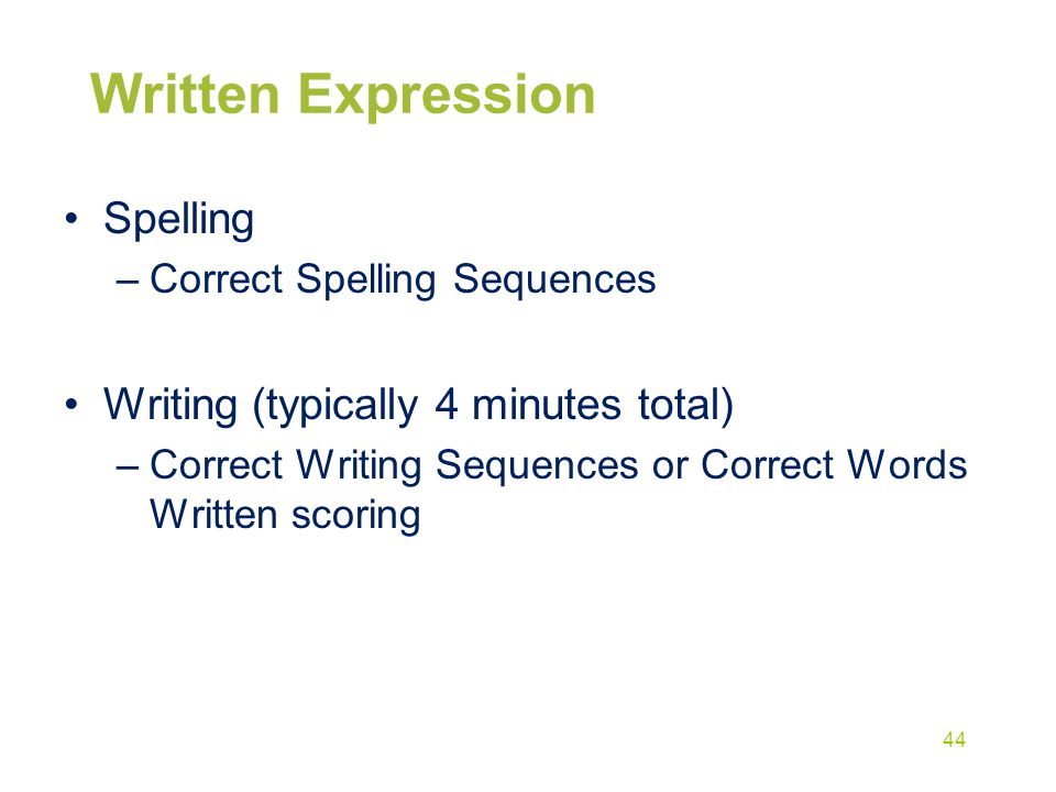 Written Expression Spelling –Correct Spelling Sequences Writing (typically 4 minutes total) –Correct Writing Sequences or Correct Words Written scorin