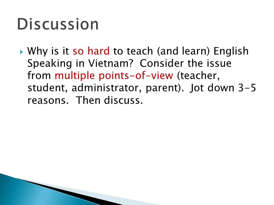  Why is it so hard to teach (and learn) English Speaking in Vietnam? Consider the issue from multiple points-of-view (teacher, student, administrator