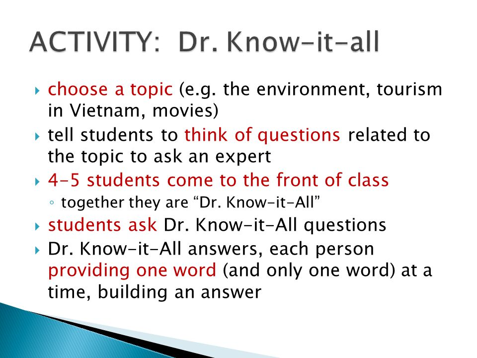  choose a topic (e.g. the environment, tourism in Vietnam, movies)  tell students to think of questions related to the topic to ask an expert  4-5