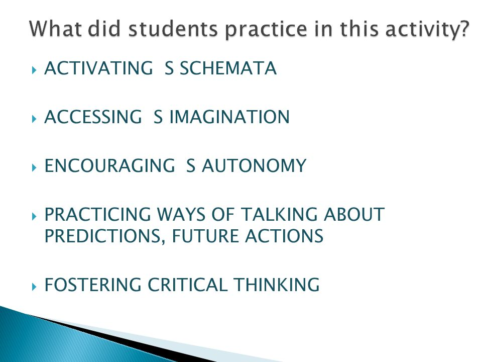 ACTIVATING S SCHEMATA  ACCESSING S IMAGINATION  ENCOURAGING S AUTONOMY  PRACTICING WAYS OF TALKING ABOUT PREDICTIONS, FUTURE ACTIONS  FOSTERING CRITICAL THINKING