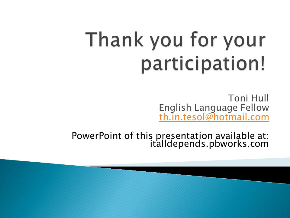Toni Hull English Language Fellow th.in.tesol@hotmail.com PowerPoint of this presentation available at: italldepends.pbworks.com