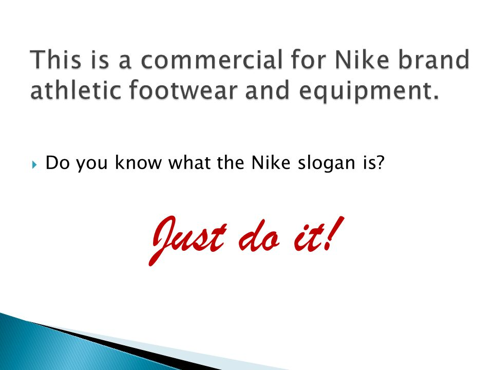  Do you know what the Nike slogan is? Just do it!