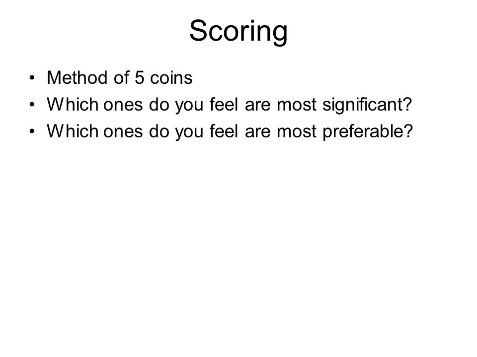 Scoring Method of 5 coins Which ones do you feel are most significant? Which ones do you feel are most preferable?