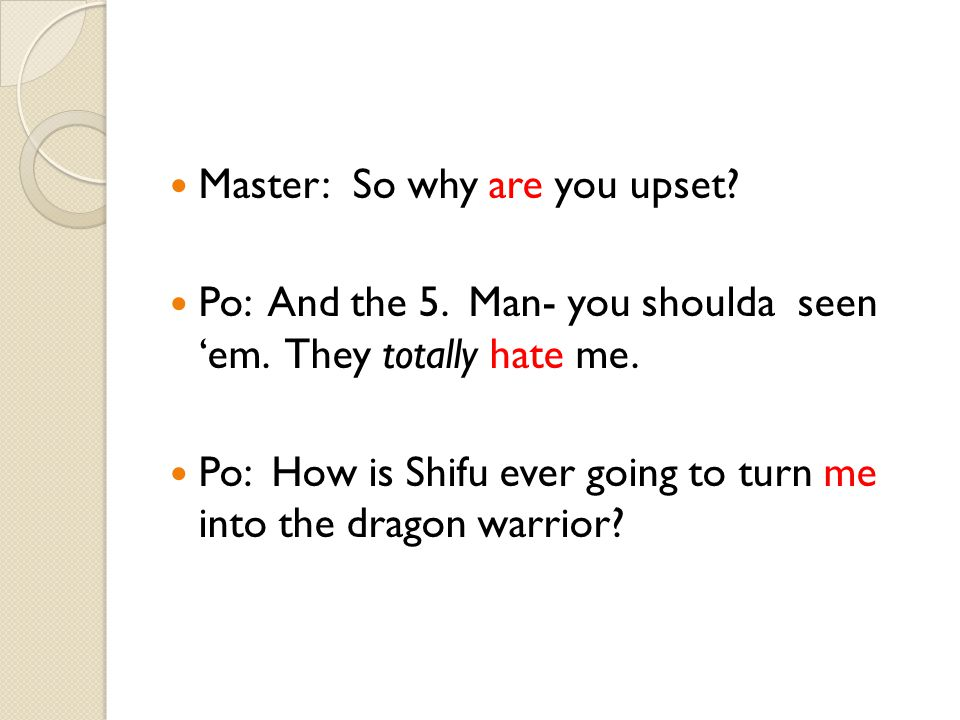 Master: So why are you upset. Po: And the 5. Man- you shoulda seen 'em.