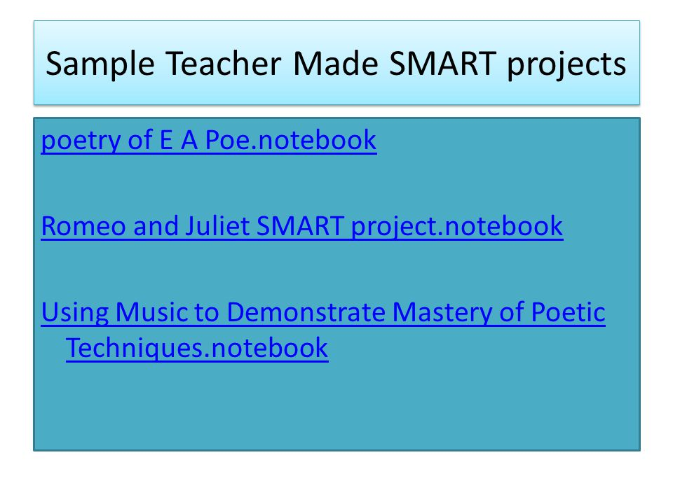 Sample Teacher Made SMART projects poetry of E A Poe.notebook Romeo and Juliet SMART project.notebook Using Music to Demonstrate Mastery of Poetic Techniques.notebook
