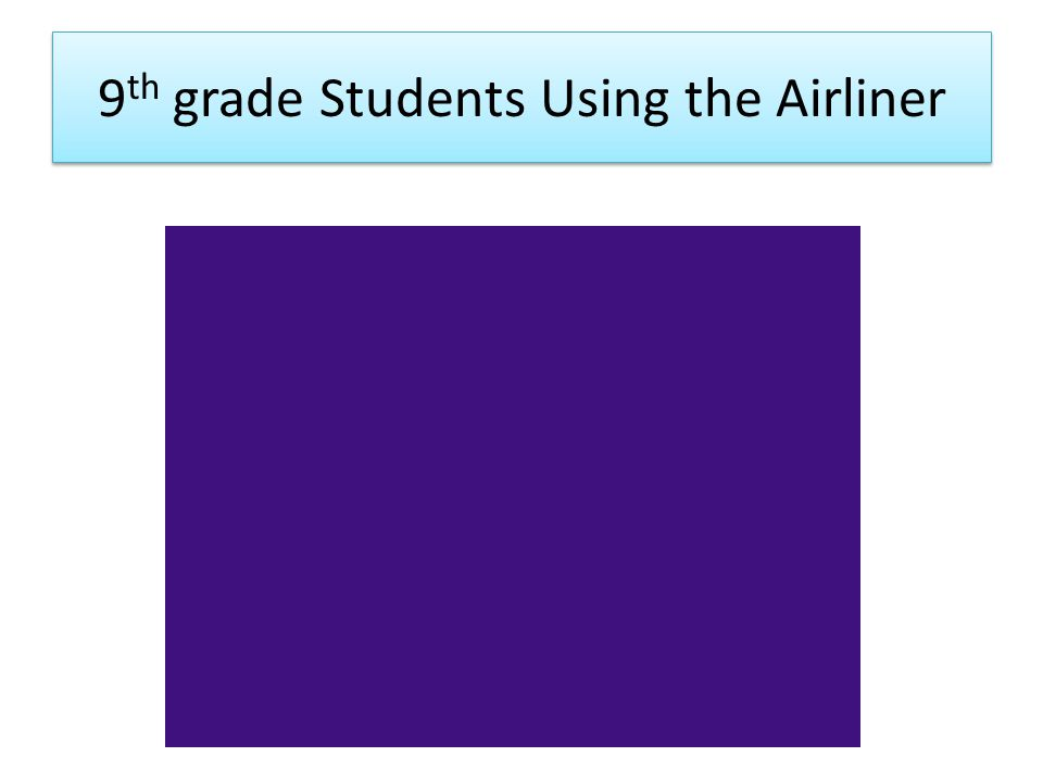 9 th grade Students Using the Airliner