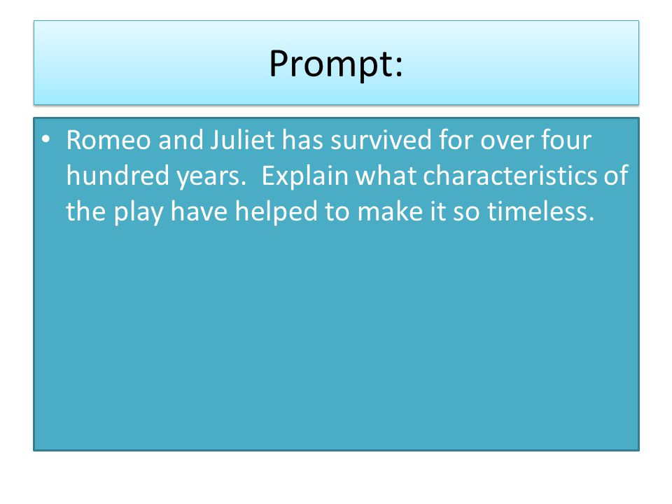 Student Answer: Romeo and Juliet is such a timeless story because everyone can relate to love.