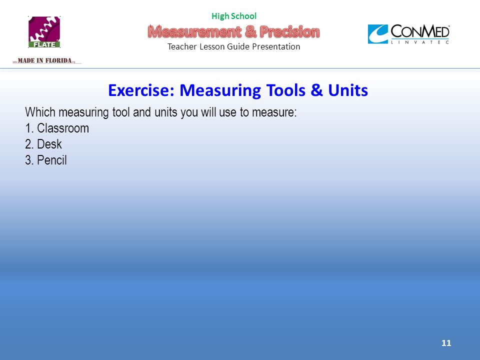 Exercise: Measuring Tools & Units Which measuring tool and units you will use to measure: 1.