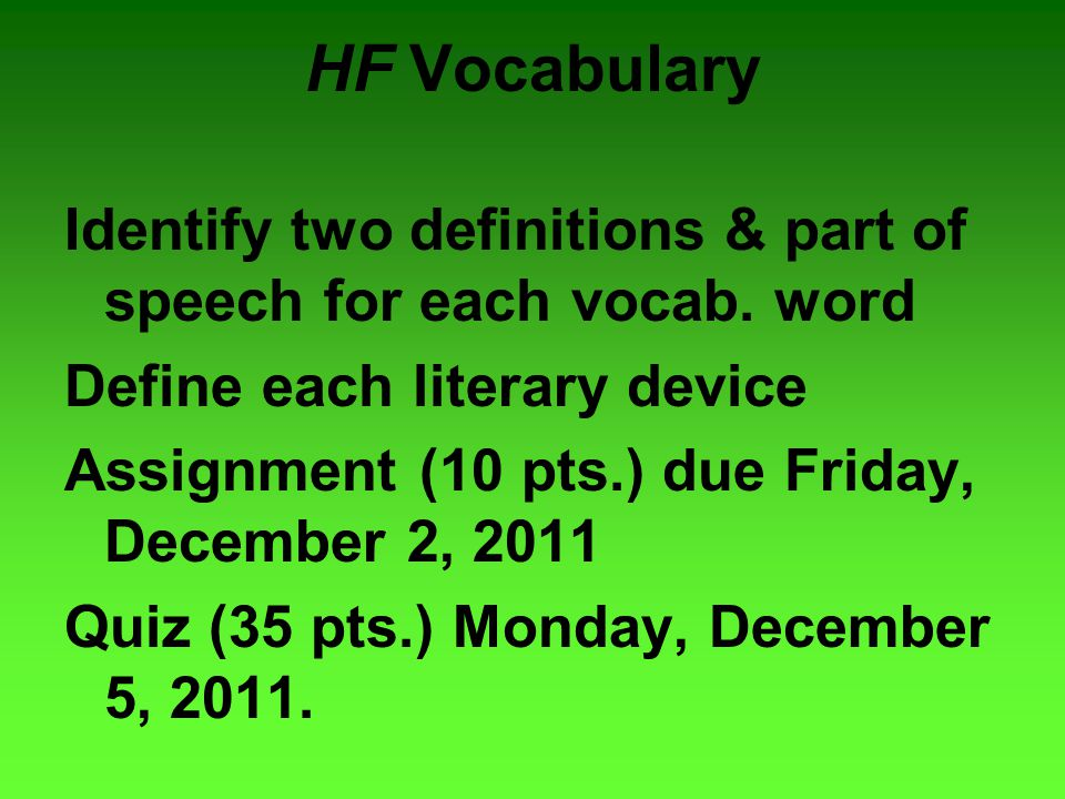 HF Vocabulary Identify two definitions & part of speech for each vocab. word Define each literary device Assignment (10 pts.) due Friday, December 2,