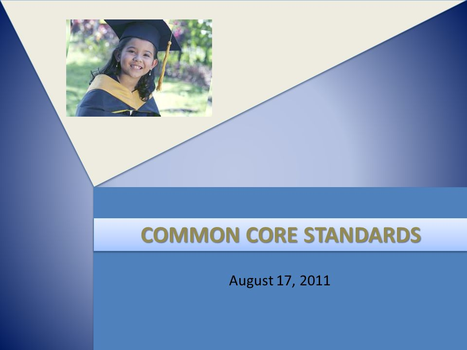 The Common Core State Standards Initiative 2 Beginning in the spring of 2009, Governors and state commissioners of education from 48 states, 2 territories and the District of Columbia committed to developing a common core of state K-12 English- language arts (ELA) and mathematics standards.