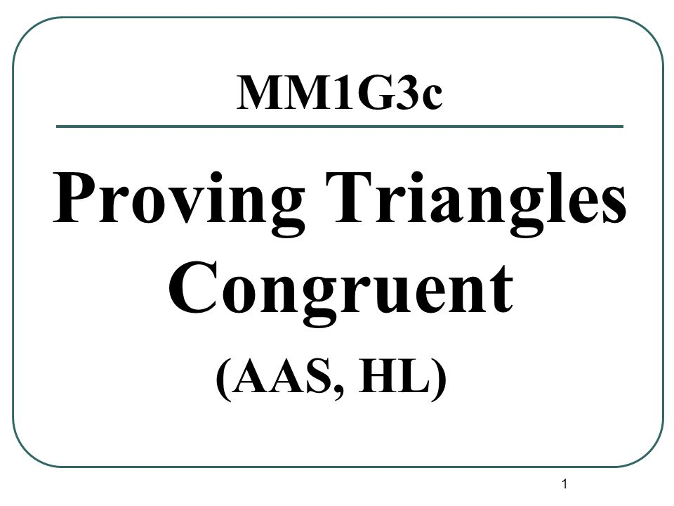 2 Postulates AAS If two angles and a non included side of one triangle are congruent to the corresponding two angles and side of a second triangle, then the two triangles are congruent.