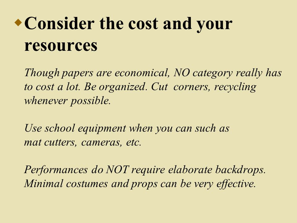  Consider the cost and your resources Though papers are economical, NO category really has to cost a lot.