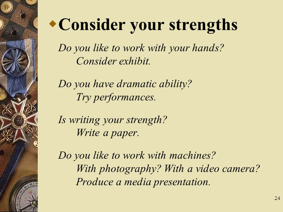 24  Consider your strengths Do you like to work with your hands.